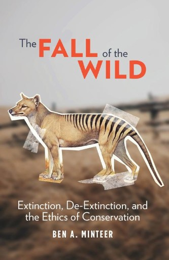 The Fall of the Wild : Extinction, De-Extinction, and the Ethics of Conservation