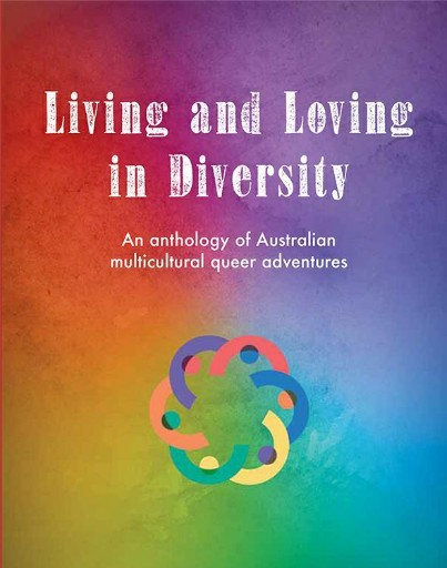 Living and Loving in Diversity : An Anthology of Australian Multicultural Queer Adventures