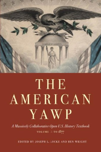 The American Yawp : A Massively Collaborative Open U.S. History Textbook, Vol. 1: To 1877
