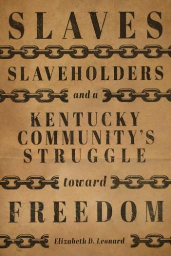 Slaves, Slaveholders, and a Kentucky Community's Struggle Toward Freedom