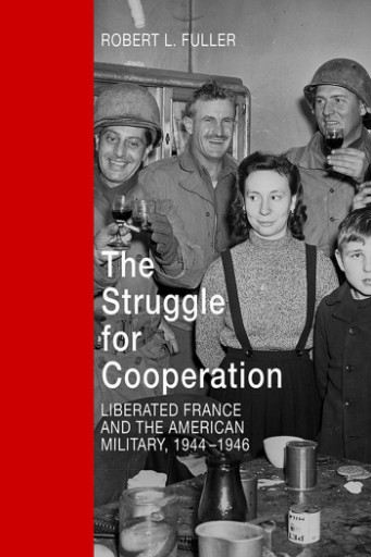 The Struggle for Cooperation : Liberated France and the American Military, 1944--1946