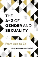 The-A-Z-of-gender-and-sexuality-:-from-Ace-to-Ze-/-Morgan-Lev-Edward-Holleb.