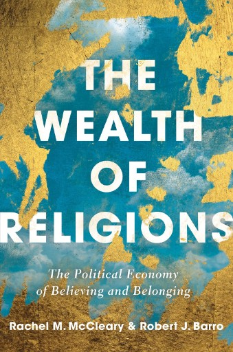 The Wealth of Religions : The Political Economy of Believing and Belonging