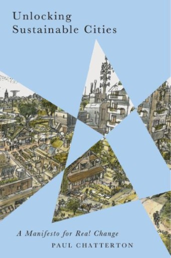 Unlocking Sustainable Cities : A Manifesto for Real Change