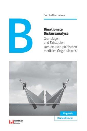 Binationale Diskursanalyse : Grundlagen und Fallstudien zum deutsch-polnischen medialen Gegendiskurs