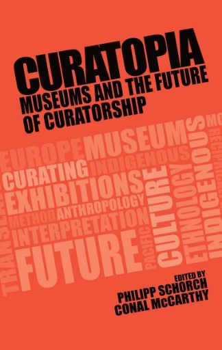 Curatopia : Museums and the Future of Curatorship