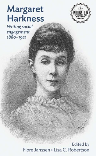 Margaret Harkness : Writing Social Engagement 1880–1921