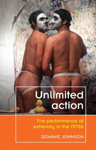 Unlimited Action : The Performance of Extremity in the 1970s