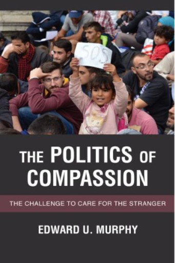 The Politics of Compassion : The Challenge to Care for the Stranger