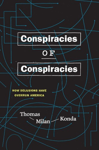 Conspiracies of Conspiracies : How Delusions Have Overrun America