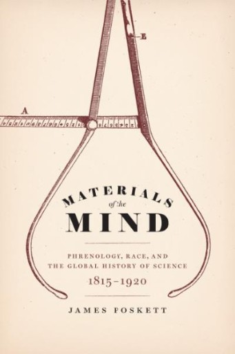 Materials of the Mind : Phrenology, Race, and the Global History of Science, 1815-1920