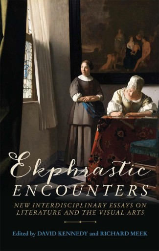 Ekphrastic Encounters : New Interdisciplinary Essays on Literature and the Visual Arts