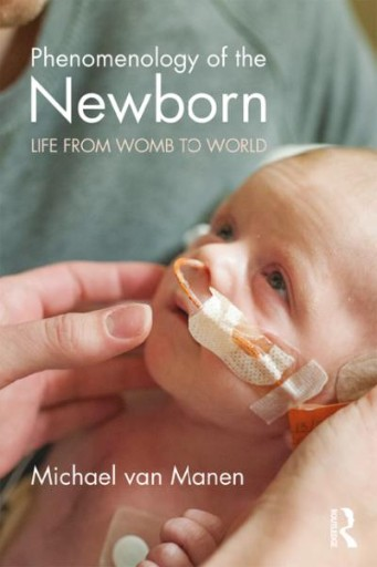 Phenomenology of the Newborn : Life From Womb to World