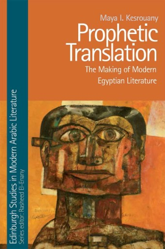 Prophetic Translation : The Making of Modern Egyptian Literature
