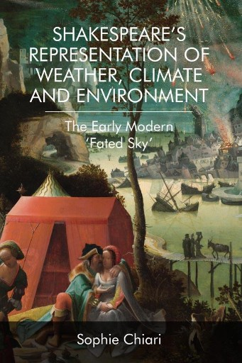 Shakespeare's Representation of Weather, Climate and Environment : The Early Modern 'Fated Sky'