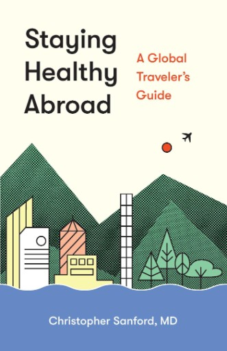 Staying Healthy Abroad : A Global Traveler's Guide