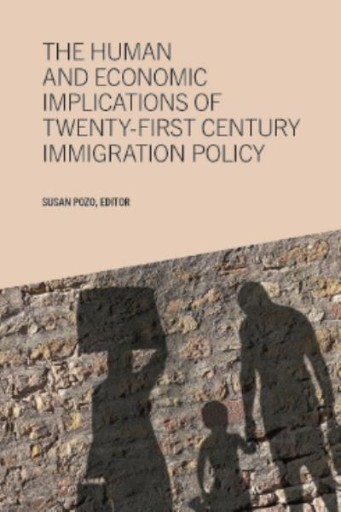 The Human and Economic Implications of Twenty-first Century Immigration Policy