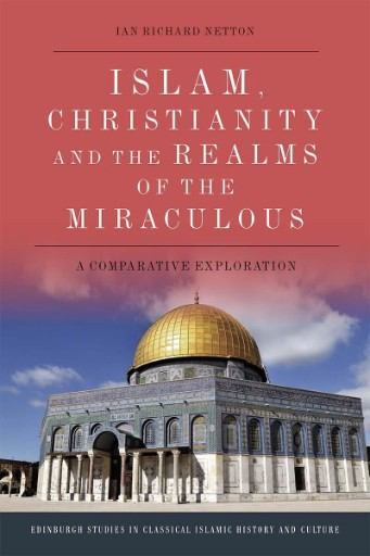 Islam, Christianity and the Realms of the Miraculous : A Comparative Exploration