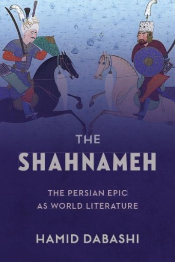 The Shahnameh : The Persian Epic As World Literature