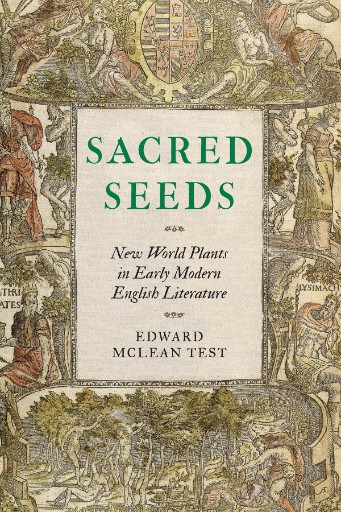 Sacred Seeds : New World Plants in Early Modern English Literature