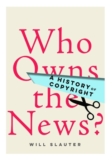 Who Owns the News? : A History of Copyright