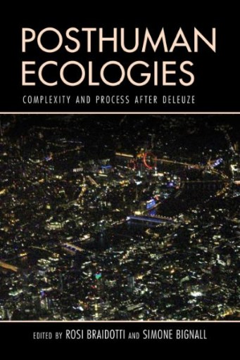Posthuman Ecologies : Complexity and Process After Deleuze