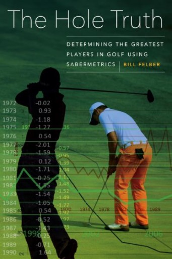 The Hole Truth : Determining the Greatest Players in Golf Using Sabermetrics