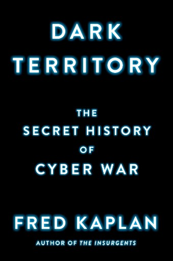 Dark Territory: The Secret History of Cyber War cover
