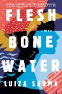 Flesh-and-Bone-and-Water-:-A-Novel