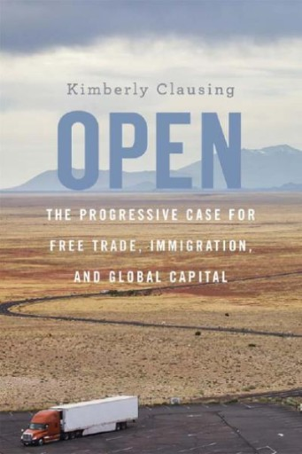Open : The Progressive Case for Free Trade, Immigration, and Global Capital