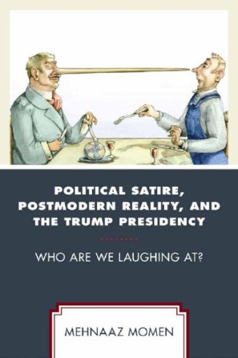 Political Satire, Postmodern Reality, and the Trump Presidency : Who Are We Laughing At?