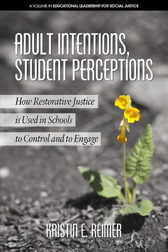 Adult Intentions, Student Perceptions: How Restorative Justice Is Used in Schools to Control and to Engage