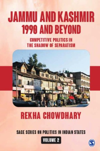 Jammu and Kashmir: 1990 and Beyond : Competitive Politics in the Shadow of Separatism
