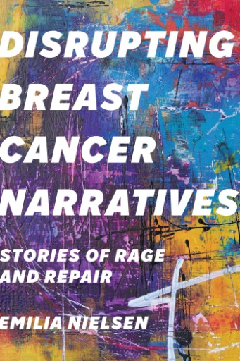 Disrupting Breast Cancer Narratives : Stories of Rage and Repair