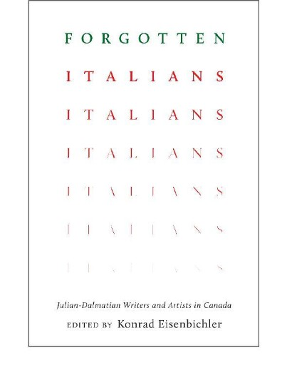 Forgotten Italians : Julian-Dalmatian Writers and Artists in Canada