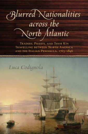 Blurred Nationalities Across the North Atlantic : Traders, Priests, and Their Kin Travelling Between North America and the Italian Peninsula, 1763–1846