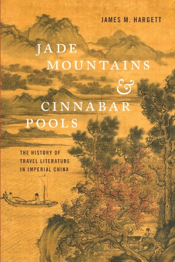 Jade Mountains and Cinnabar Pools : The History of Travel Literature in Imperial China