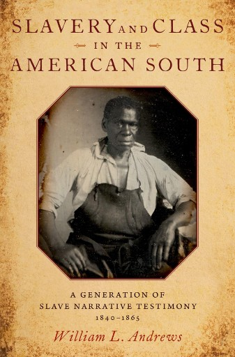 Slavery and Class in the American South : A Generation of Slave Narrative Testimony, 1840-1865
