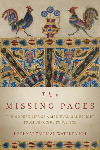 The Missing Pages : The Modern Life of a Medieval Manuscript, From Genocide to Justice