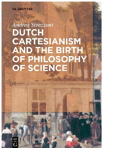 Dutch Cartesianism and the Birth of Philosophy of Science : From Regius to 's Gravesande