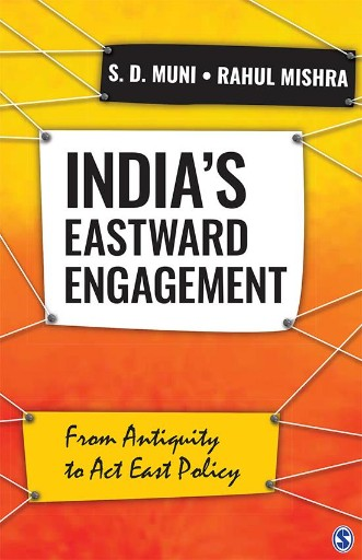 India's Eastward Engagement : From Antiquity to Act East Policy