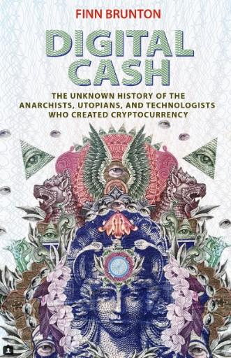 Digital Cash : The Unknown History of the Anarchists, Utopians, and Technologists Who Created Cryptocurrency