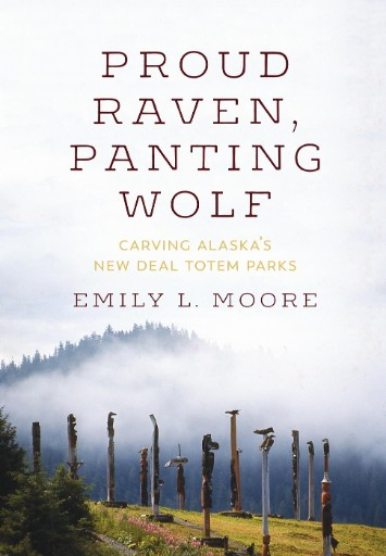 Proud Raven, Panting Wolf : Carving Alaska's New Deal Totem Parks