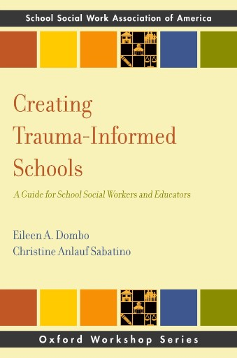 Creating Trauma-Informed Schools : A Guide for School Social Workers and Educators
