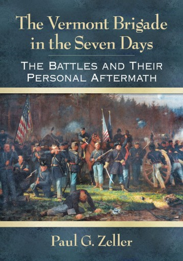 The Vermont Brigade in the Seven Days : The Battles and Their Personal Aftermath