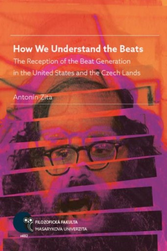How We Understand the Beats : The Reception of the Beat Generation in the United States and the Czech Lands