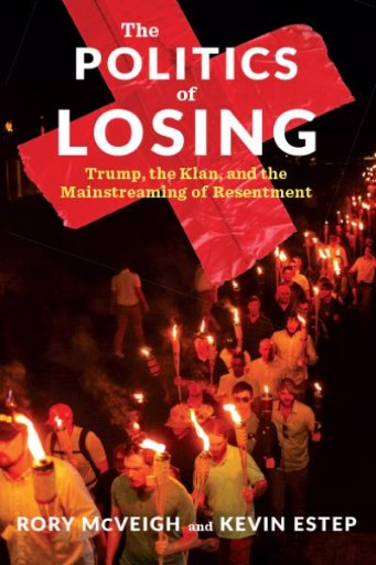 The Politics of Losing : Trump, the Klan, and the Mainstreaming of Resentment