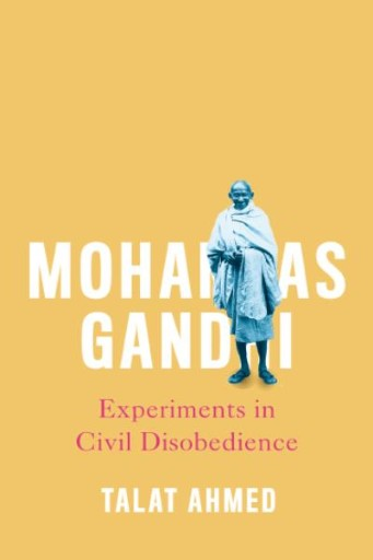 Mohandas Gandhi : Experiments in Civil Disobedience
