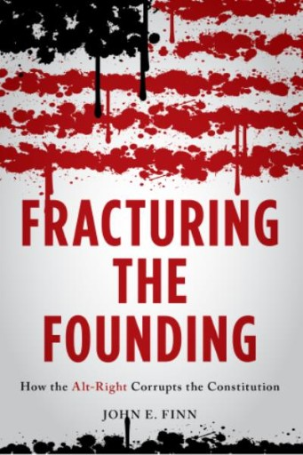 Fracturing the Founding : How the Alt-Right Corrupts the Constitution