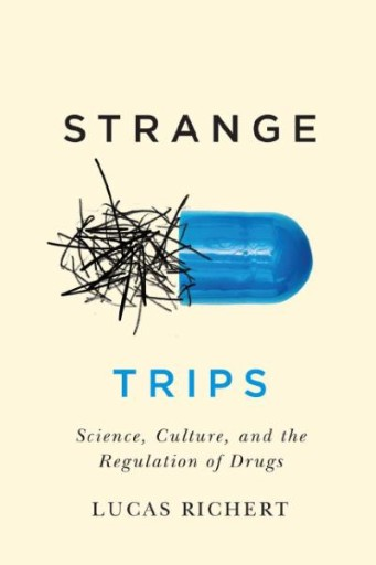 Strange Trips : Science, Culture, and the Regulation of Drugs